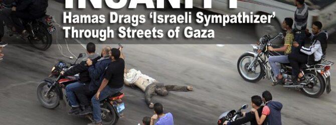Hamas drags 'Izraely sympathizer' through streets of Gaza