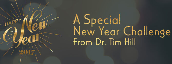 DR. TIMOTHY M. HILL OFFERS NEW YEAR CHALLENGE