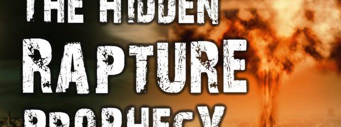 THE HIDDEN RAPTURE PROPHECY