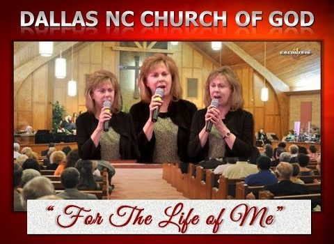 """""""FOR THE LIFE OF ME"""" ~ Dallas NC Church of God"""