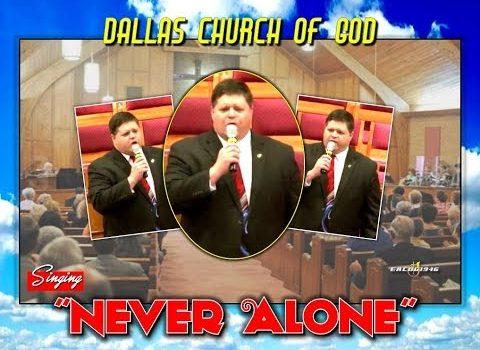"""NEVER ALONE"" (Song) ~ ""Acceptable Attitudes For His Coming"" (Sermon) ~ Dallas NC Church of God"