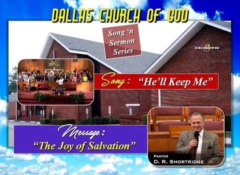 """HE'LL KEEP ME"" (Song) ~ ""The Joy of Salvation"" (Sermon) ~ Dallas Church of God"