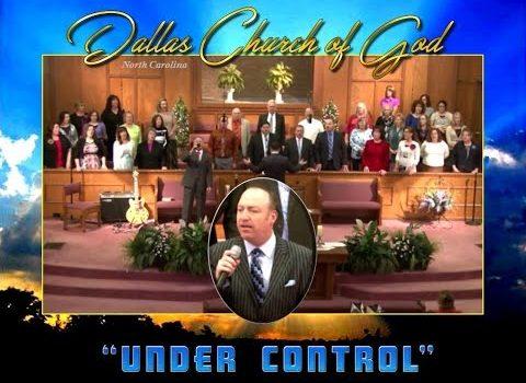 """""""UNDER CONTROL"""" ~ Dallas NC Church of God"""