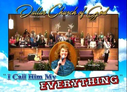 """I CALL HIM MY EVERYTHING"" ~ Dallas NC Church of God"