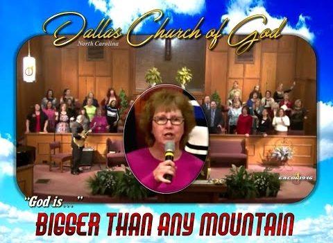"""""""BIGGER THAN ANY MOUNTAIN"""" ~ Dallas NC Church of God"""