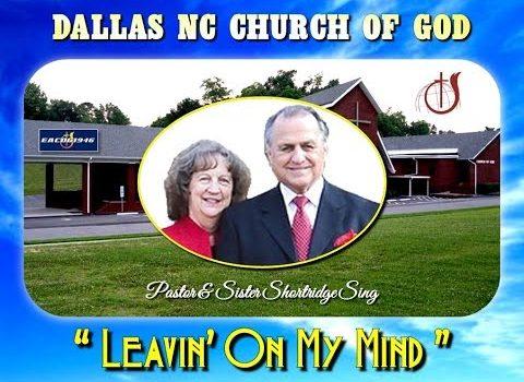 """""""LEAVIN' ON MY MIND"""" ~ Dallas NC Church of God"""