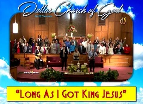 """LONG AS I GOT KING JESUS"" ~ Dallas NC Church of God"