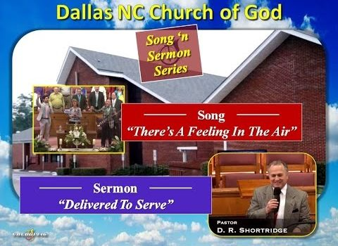 """""""THERE'S A FEELING IN THE AIR"""" (Song) ~ """"Delivered To Serve"""" (Sermon) ~ Dallas NC Church of God"""