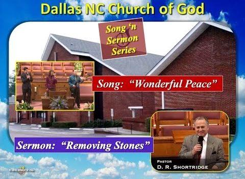 """WONDERFUL PEACE"" (Song) ~ ""Removing Stones"" (Sermon) ~ Dallas NC Church of God"