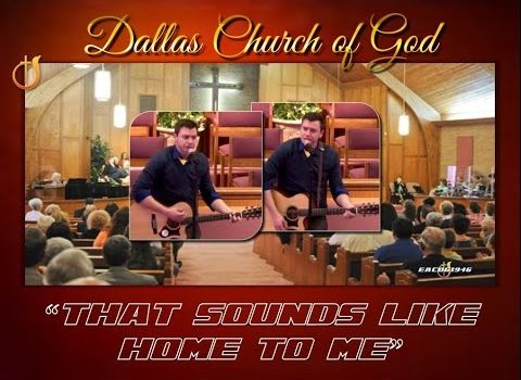 """""""THAT SOUNDS LIKE HOME TO ME"""" ~ Dallas NC Church of God"""