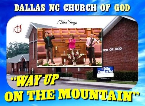 """""""WAY UP ON THE MOUNTAIN"""" ~ Dallas NC Church of God"""