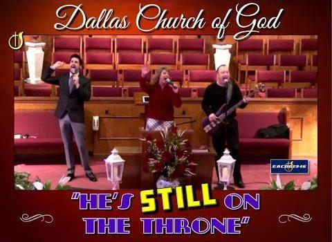 """HE'S STILL ON THE THRONE"" ~ Dallas NC Church of God"