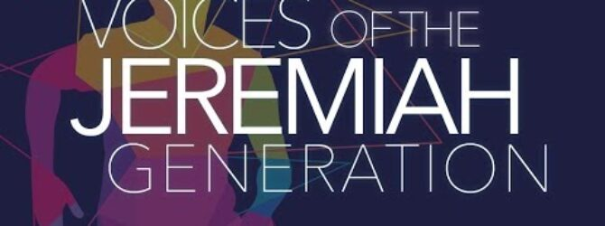 Voices of the Jeremiah Generation – Episode 22