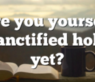 Are you yourself sanctified holy yet?
