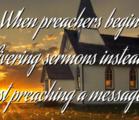 When preachers begin delivering…