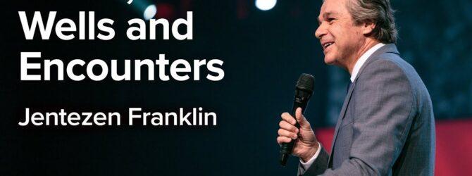 Altars, Wells and Encounters | Jentezen Franklin