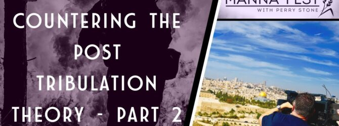 COUNTERING THE POST TRIBULATION THEORY – PART 2   EPISODE 983