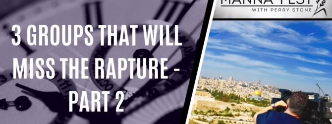 3 GROUPS THAT WILL MISS THE RAPTURE