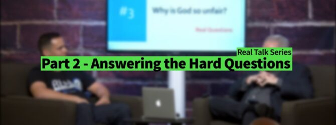 """Part 2 – """"Answering the Hard Questions"""" – Real Talk Series"""