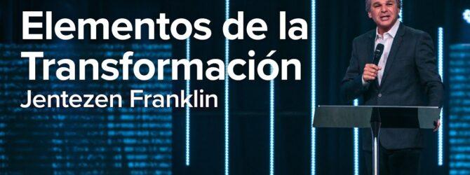 Los Dos Elementos de la Transformación | Jentezen Franklin