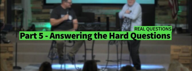 Part 5 – Answering the Hard Questions – Real Talk Series