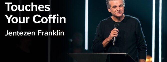 When Jesus Touches Your Coffin | Jentezen Franklin