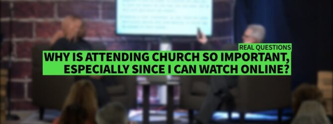WHY IS ATTENDING CHURCH SO IMPORTANT, ESPECIALLY SINCE I CAN WATCH ONLINE? II Dr. Jonathan Vorce