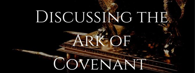 Discussing the Ark of Covenant