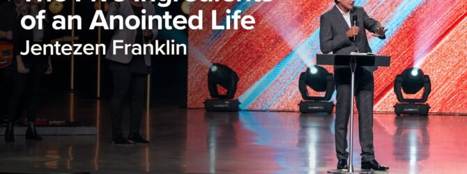 The Five Ingredients of an Anointed Life | Jentezen Franklin