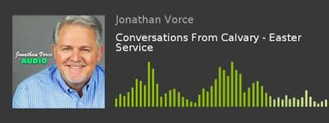 Conversations From Calvary – Easter Service