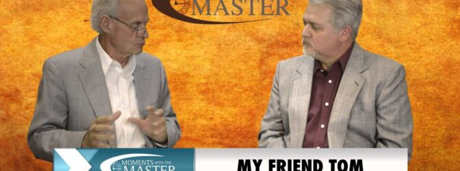 Part 24 Video: My Friend TOM