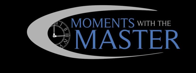 Part 3 — The Greatest Commandments — Moments With the Master