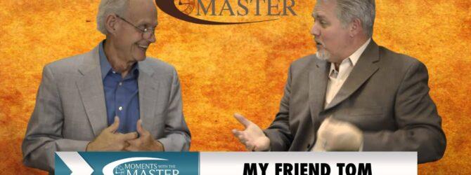Part 33 Video: My Friend TOM