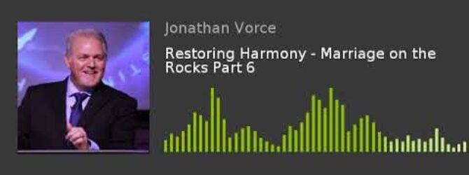 Restoring Harmony – Marriage on the Rocks Part 6