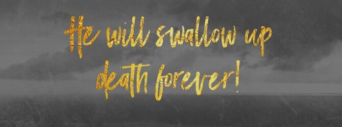 He will swallow up death in victory; and the Lord…