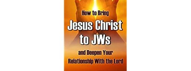 How to Bring Jesus Christ to Jehovah's Witnesses and Deepen…