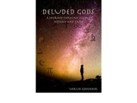 DELUDED GODS: A JOURNEY THROUGH SCIENCE, HISTORY AND FAITH
