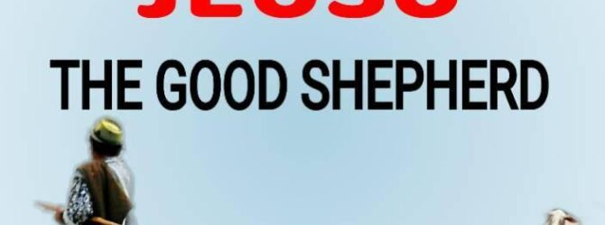 """JESUS; THE GOOD SHEPHERD """"And when He brings out His…"""