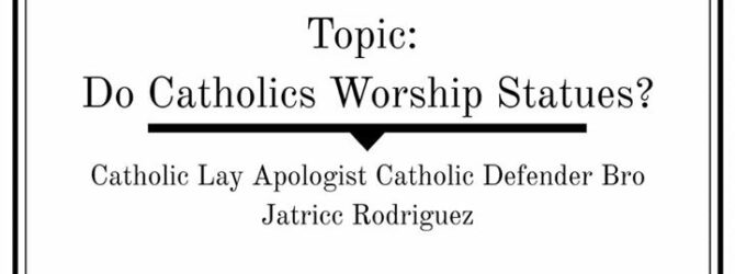 Q&A (Question & Awnser) Topic: Do Catholic Worship Statues ?…