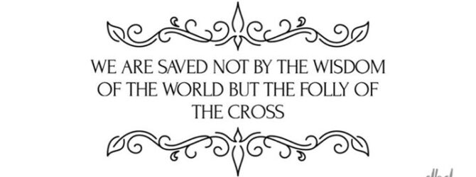 The word of the cross is folly to those who…