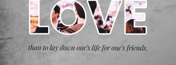 Greater love hath no man than this, that a man…