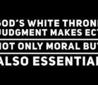 God's White Throne Judgement (WTJ) makes Eternal Conscious Torment (ECT),…