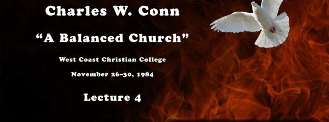 """Charles W. Conn on """"A Balanced Church""""—Lecture 4"""