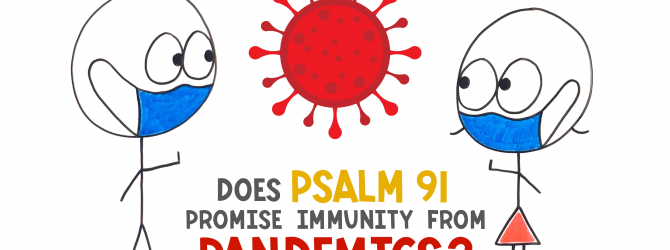 Does Psalm 91 Promise Immunity from Pandemics?