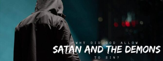 Why did God allow Satan and the demons to sin?…