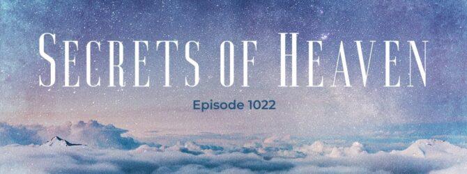 Secrets of Heaven | Episode 1022