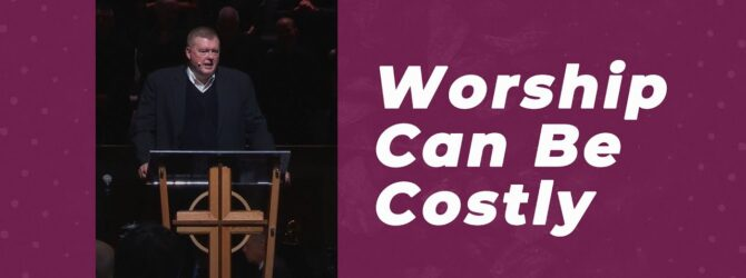 Worship Can Be Costly | Kelvin Page