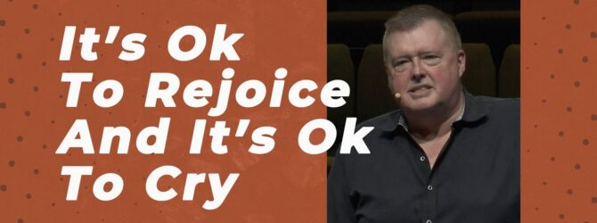 It's Ok To Rejoice And It's Ok To Cry | Kelvin Page