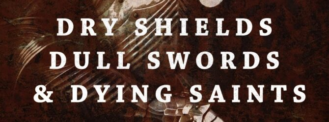 Perry Classics | Dry Shields, Dull Swords, and Dying Saints