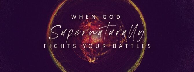 When God Supernaturally Fights Your Battles | Episode 1032